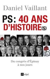 Daniel Vaillant - PS : 40 ans d'histoire(s) - Du congrès d'Epinay à nos jours.