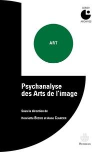 Henriette Bessis et Anne Clancier - Psychanalyse des arts de l'image.
