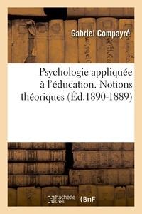 Gabriel Compayré - Psychologie appliquée à l'éducation. Notions théoriques (Éd.1890-1889).