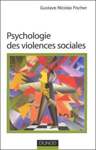 Gustave-Nicolas Fischer - Psychologie des violences sociales.