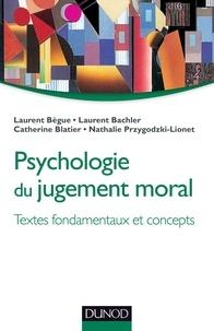 Laurent Bègue et Laurent Bachler - Psychologie du jugement moral - Textes fondamentaux et concepts.