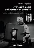 Jérôme Englebert - Psychopathologie de l'homme en situation - Le corps du détenu dans l'univers carcéral.
