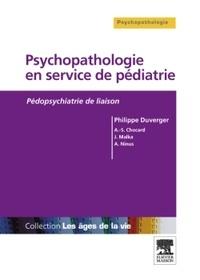 Philippe Duverger et Anne-Sophie Chocard - Psychopathologie en service de pédiatrie - Pédopsychiatrie de liaison.
