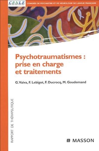 Guillaume Vaiva et François Lebigot - Psychotraumatismes : prise en charge et traitements.