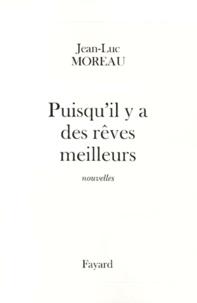 Jean-Luc Moreau - Puisqu'il y a des rêves meilleurs.