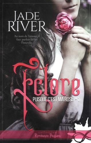 Jade River - Puisque c'est ma rose Tome 1 : Eclore.