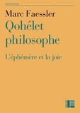 Marc Faessler - Qohélet philosophe - L'éphémère et la joie.