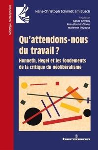 Hans-Christoph Schmidt am Busch - Qu'attendons-nous du travail ? - Honneth, Hegel et les fondements de la critique néolibéralisme.