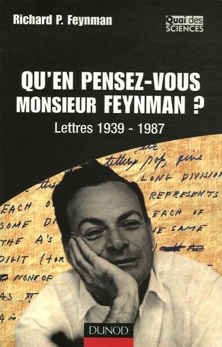 Richard Feynman - Qu'en pensez-vous Monsieur Feynman ? - Lettres 1939-1987.