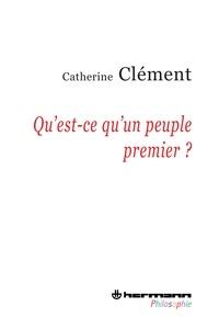 Catherine Clément - Qu'est-ce qu'un peuple premier ?.