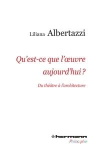 Liliana Albertazzi - Qu'est-ce que l'oeuvre aujourd'hui ? - Du théâtre à l'architecture.