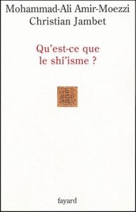 Christian Jambet et Mohammad-Ali Amir-Moezzi - Qu'est-ce que le shî'isme ?.