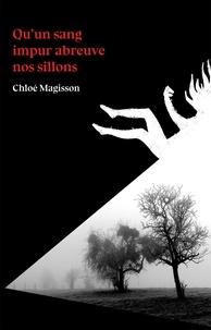 Chloé Magisson - Qu'un sang impur abreuve nos sillons.