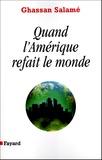 Ghassan Salamé - Quand l'Amérique refait le monde.