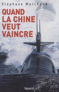 Stéphane Marchand - Quand la Chine veut vaincre.