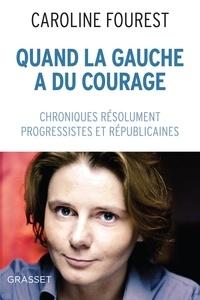 Caroline Fourest - Quand la gauche a du courage - Chroniques résolument progressistes et républicaines.
