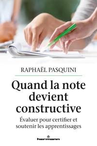 Raphaël Pasquini - Quand la note devient constructive - Evaluer pour certifier et soutenir les apprentissages.