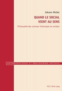 Johann Michel - Quand le social vient au sens - Philosophie des sciences historiques et sociales.