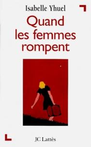 Isabelle Yhuel - Quand les femmes rompent.