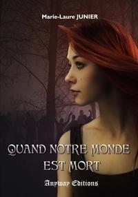 Marie-Laure Junier - Quand notre monde est mort.
