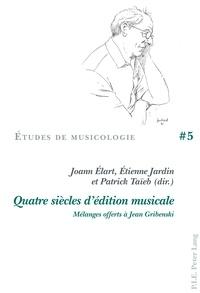 Joann Elart et Etienne Jardin - Quatre siècles d'édition musicale - Mélanges offerts à Jean Gribenski.
