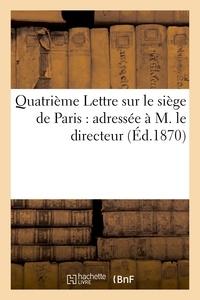 Ludovic Vitet - Quatrième Lettre sur le siège de Paris : adressée à M. le directeur de la 'Revue des Deux-Mondes'.