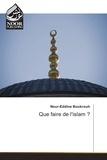 Nour-Eddine Boukrouh - Que faire de l'islam ?.