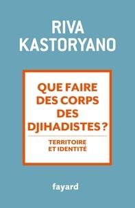 Riva Kastoryano - Que faire des corps des djihadistes ? - Territoire et identité.