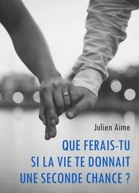 Julien Aime - Que ferais-tu si la vie te donnait une seconde chance ?.