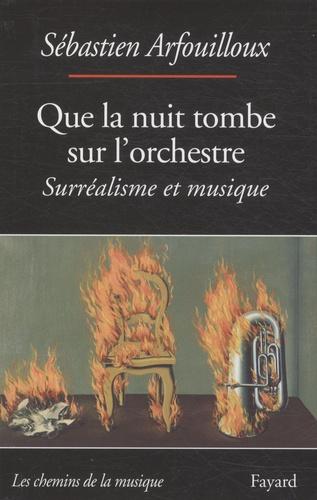 Sébastien Arfouilloux - Que la nuit tombe sur l'orchestre - Surréalisme et musique.