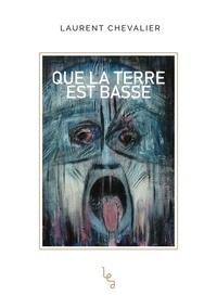Laurent Chevalier - Que la terre est basse.