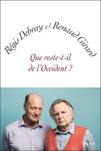 Régis Debray et Renaud Girard - Que reste-t-il de l'Occident ?.