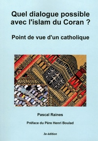 Pascal Raines - Quel dialogue possible avec l'islam du Coran ? - Point de vue d'un catholique.