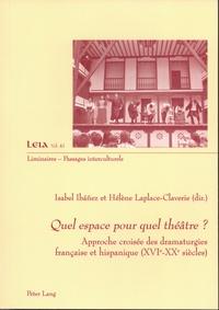 Isabel Ibanez et Hélène Laplace-Claverie - Quel espace pour quel théâtre ? - Approche croisée des dramaturgies française et hispanique (XVIe-XXe siècles).
