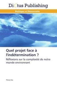 Thierry Hau - Quel projet face à l'indétermination ? - Réflexions sur la complexité de notre monde environnant.