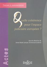 Anne-Marie Leroyer et Emmanuel Jeuland - Quelle cohérence pour l'espace judiciaire européen ?.