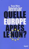 Raoul Marc Jennar - Quelle Europe après le non ?.