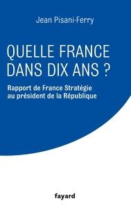 Jean Pisani-Ferry et  France Stratégie - Quelle France dans dix ans ? - Rapport de France Stratégie au président de la Républiqe.