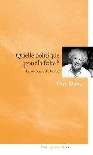 Guy Dana - Quelle politique pour la folie ? - Le suspense de Freud.