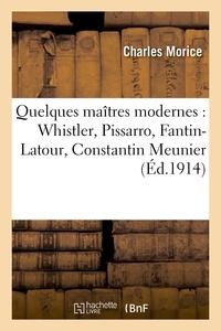 Charles Morice - Quelques maîtres modernes : Whistler, Pissarro, Fantin-Latour, Constantin Meunier, Paul Cézanne.