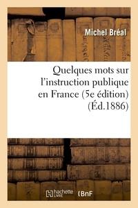 Michel Bréal - Quelques mots sur l'instruction publique en France (5e édition) (Éd.1886).