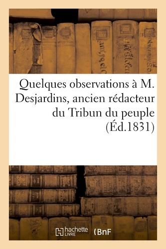 Hachette BNF - Quelques observations à M. Desjardins, ancien rédacteur du Tribun du peuple.