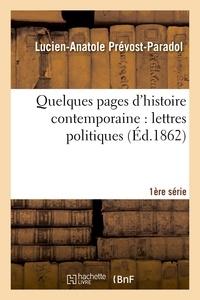 Lucien-Anatole Prévost-Paradol - Quelques pages d'histoire contemporaine : lettres politiques. 1e série.