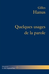 Gilles Hanus - Quelques usages de la parole.