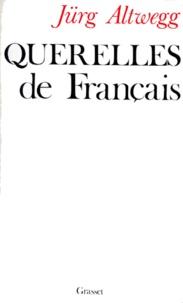 Jürg Altwegg - Querelles de Français.