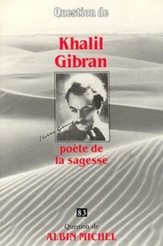 Jean-Pierre Dahdah - Question de N° 83 : Khalil Gibran - Poète de la sagesse.