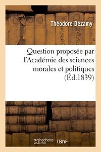 Théodore Dézamy - Question proposée par l'Académie des sciences morales et politiques.