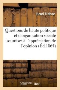 Henri Fraisse - Questions de haute politique et d'organisation sociale soumises à l'appréciation de l'opinion.
