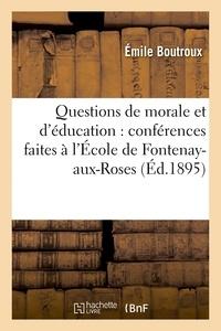 Emile Boutroux - Questions de morale et d'éducation : conférences faites à l'École de Fontenay-aux-Roses.