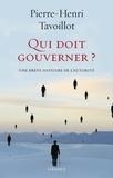Pierre-Henri Tavoillot - Qui doit gouverner ? - Une brève histoire de l'autorité.